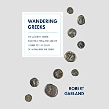 Wandering Greeks: The Ancient Greek Diaspora from the Age of Homer to the Death of Alexander the Great (       UNABRIDGED) by Robert Garland Narrated by John Lee