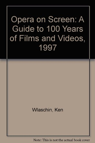 Opera on Screen: A Guide to 100 Years of Films and Videos, 1997