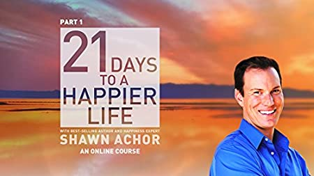 21 Days to a Happier Life with Shawn Achor