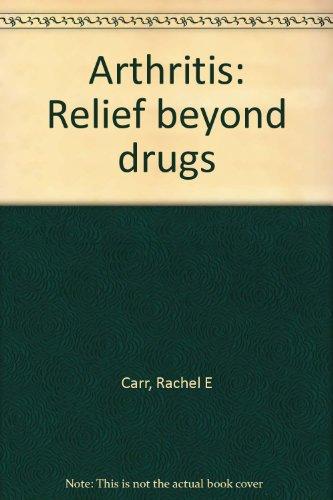 Arthritis: Relief beyond drugs, Carr, Rachel E