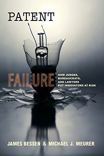 Patent Failure: How Judges, Bureaucrats, and Lawyers Put Innovators at Risk PDF