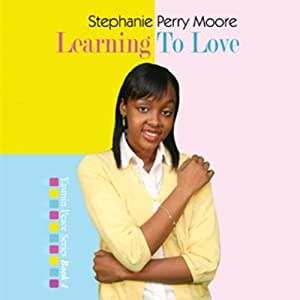 Learning to Love: Yasmin Peace, Book 4 | [Stephanie Perry Moore]