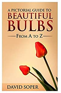 (FREE on 10/1) A Pictorial Guide To Beautiful Bulbs: From A To Z by David Soper - http://eBooksHabit.com