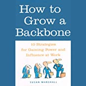 How to Grow a Backbone: 10 Strategies for Gaining Power and Influence at Work | [Susan Marshall]