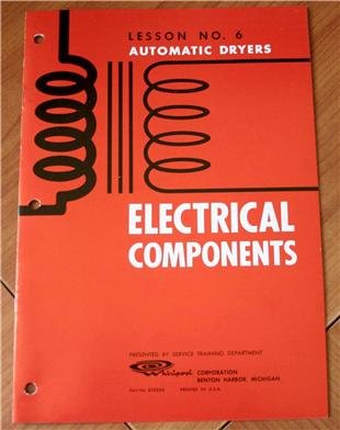 Whirlpool Automatic Dryers Electrical Components Lesson No. 6, Part No. 820854 (Whirlpool Corporation, Service Training Department, 1963) front-508662
