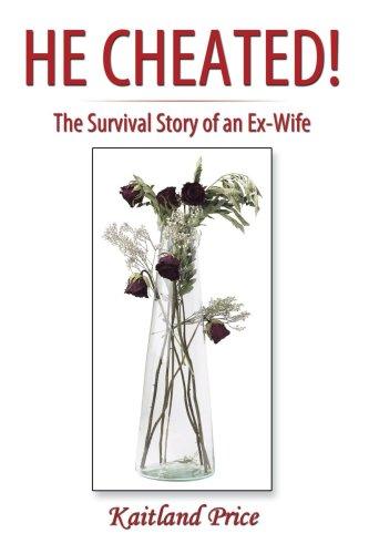 He Cheated!: The Survival Story of an Ex-wife