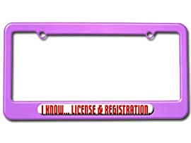 I Know License and Registration License Plate Tag Frame - Color Purple