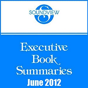 Soundview Executive Book Summaries, June 2012 | [Claudio Feser, Les McKeown, Robert I. Sutton]