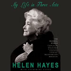 Helen Hayes: My Life in Three Acts | [Helen Hayes, Katherine Hatch]