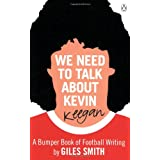 We Need to Talk About Kevin Keegan: A Bumper Book of Football Writing by Giles Smithby Giles Smith
