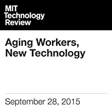 Aging Workers, New Technology (       UNABRIDGED) by George Anders Narrated by Elizabeth Wells