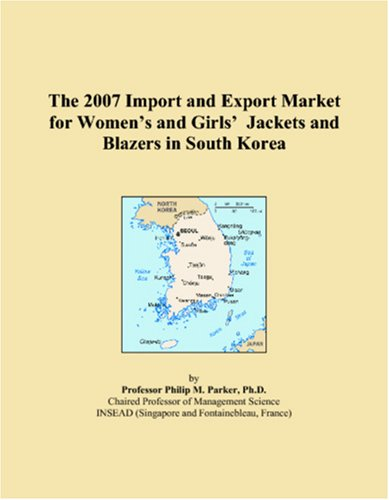The 2007 Import and Export Market for Womenï¿1/2s and Girlsï¿1/2 Jackets and Blazers in South Korea