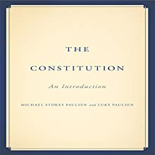 The Constitution: An Introduction (       UNABRIDGED) by Michael Stokes Paulsen, Luke Paulsen Narrated by Walter Dixon