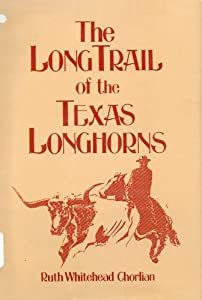 The Long Trail of the Texas Longhorns Ruth Whitehead Chorlian