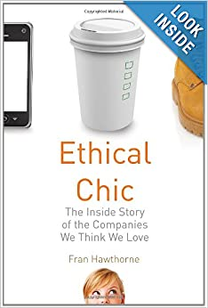 Ethical Chic - Inside Stories of Companies we think we love - Fran Hawthorne