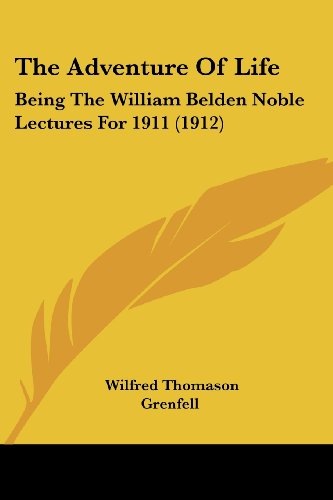 The Adventure of Life: Being the William Belden Noble Lectures for 1911 (1912)