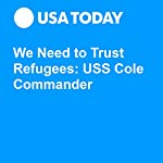 We Need to Trust Refugees: USS Cole Commander | Kirk S. Lippold