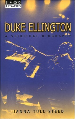 Duke Ellington: A Spiritual Biography (Lives & Legacies)