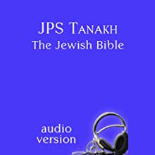 JPS Tanakh: The Jewish Bible, Audio Version (       UNABRIDGED) by The Jewish Publication Society Narrated by Michael Bernstein, Theodore Bikel, Bruce Feiler, Tovah Feldshuh, Norma Fire, Kathy Ford, Lisa Kirsch, Harold Kushner, MD Laufer, Elizabeth London