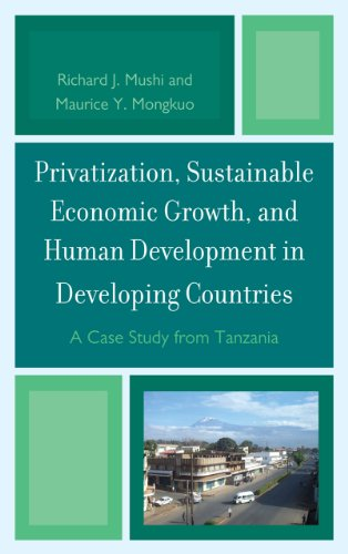 Privatization and Sustainable Economic Growth and Human Development in Developing Countries: A Case Study from Tanzania: A Case Study from Tanzania