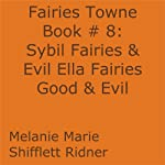 Sybil Fairies & Evil Ella Fairies Good & Evil: Fairies Towne, Book 9 (       UNABRIDGED) by Melanie Marie Shifflett Ridner Narrated by John Hanks