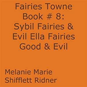 Sybil Fairies & Evil Ella Fairies Good & Evil: Fairies Towne, Book 9 | [Melanie Marie Shifflett Ridner]