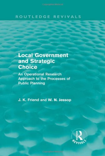 Local Government and Strategic Choice (Routledge Revivals): An Operational Research Approach to the Processes of Public Planning