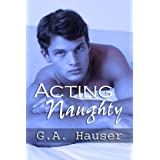 Acting Naughty Book 1 of the Action! Series ~ GA Hauser