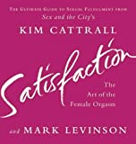Satisfaction: The Art of the Female Orgasm by Kim Cattrall (2003-02-03)