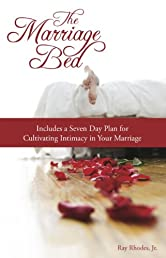 The Marriage Bed: Includes a Seven Day Plan for Cultivating Intimacy in Your Marriage