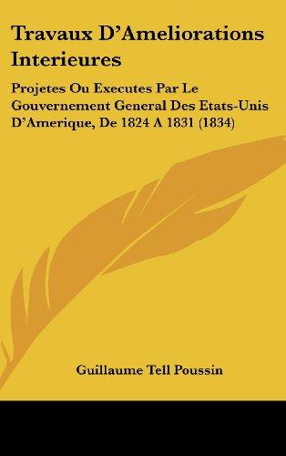 Travaux D'Ameliorations Interieures: Projetes Ou Executes Par Le Gouvernement General Des Etats-Unis D'Amerique, de 1824 a 1831 (1834)