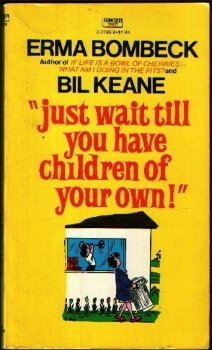 Just Wait Till You Have Children of Your Own, Erma Bombeck, Bil Keane