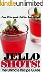 Jello Shots! - The Ultimate Recipe Gu...