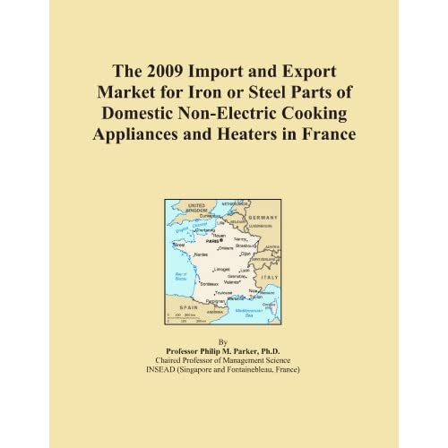 The 2009 Import and Export Market for Iron or Steel Parts of Domestic Non-Electric Cooking Appliances and Heaters in France Icon Group International