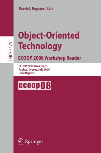 Object-Oriented Technology. ECOOP 2008 Workshop Reader: ECOOP 2008 Workshops Paphos, Cyprus, July 7-11, 2008 Final Reports (Lecture Notes in Computer Science / Programming and Software Engineering)