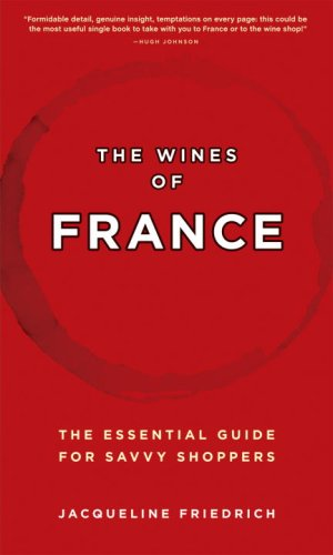 The Wines of France: The Essential Guide for Savvy Shoppers by Jacqueline Friedrich