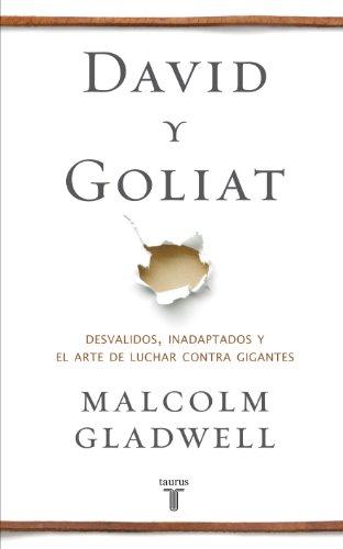 Malcolm Gladwell - David y Goliat: Desvalidos, inadaptados y el arte de luchar contra gigantes