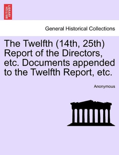The Twelfth (14th, 25th) Report of the Directors, etc. Documents appended to the Twelfth Report, etc. VOL.I