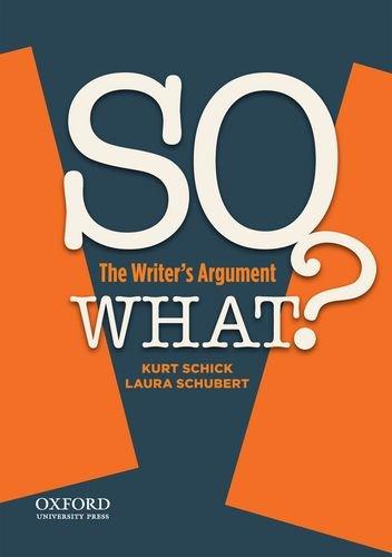 SO WHAT?: The Writer's Argument, by Kurt Schick, Laura Schubert