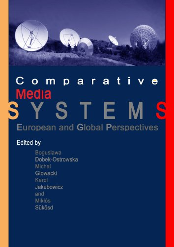 Comparative Media Systems: European and Global Perspectives