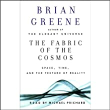 The Fabric of the Cosmos: Space, Time, and the Texture of Reality (       UNABRIDGED) by Brian Greene Narrated by Michael Prichard