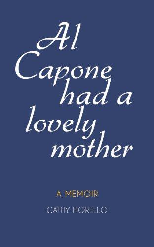 Al Capone Had A Lovely Mother: A Memoir