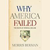 Why America Failed: The Roots of Imperial Decline | [Morris Berman]