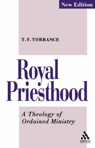 Royal Priesthood Theology of Ordained Ministry, TORRANCE