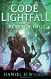 Code Lightfall and the Robot King (1408814196) by Wilson, Daniel H.