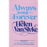 Always is Not Foreverby Helen Van Slyke