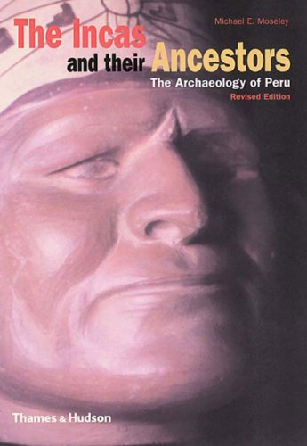 The Incas and Their Ancestors: The Archaeology of Peru (Revised Edition)