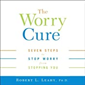 The Worry Cure: Seven Steps To Stop Worry From Stopping You | [Robert L. Leahy]