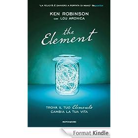 The Element: Trova il tuo elemento cambia la tua vita