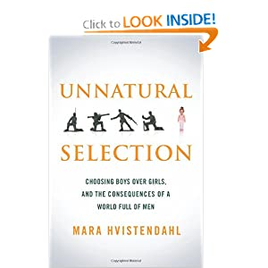 Unnatural Selection: Choosing Boys Over Girls, and the Consequences of a World Full of Men